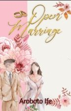 Open Marriage  [COMPLETED] by i_am_ifeee