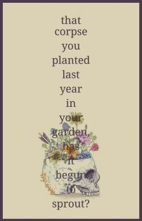 that corpse you planted last year in your garden, has it begun to sprout?  cover