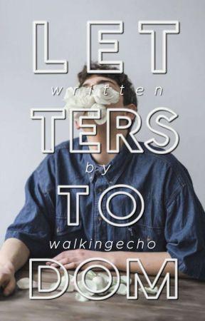 letters to dom ✔ by walkingecho
