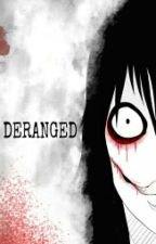 DERANGED (Jeff the Killer P.O.V and Romance) by MeanKidz