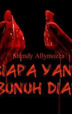SIAPA YANG BUNUH DIA? by shendyallymozza
