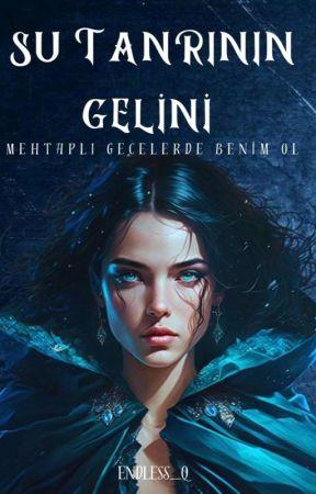 SU TANRISININ GELİNİ -KİTAP OLACAK- by EndleSs_Q