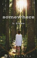 somewhere | b.blake ✔️ by neiljostcn