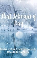 That February Day // Reader x BMC x DEH One Shots (FINISHED) by HorseGoesNAYYYY
