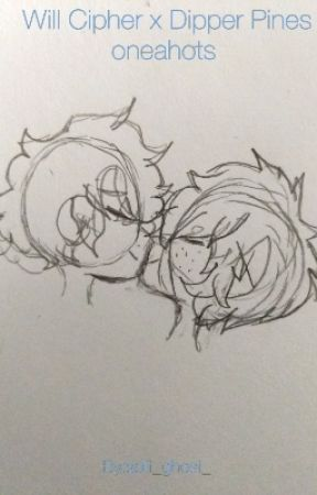 Will Cipher x Dipper Pines one shots.  by soft_ghost_