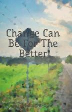 Change Can Be For The Better by Midnight-633