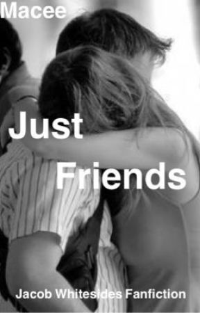 Just Friends (Jacob Whitesides Fanfiction) by xmacee