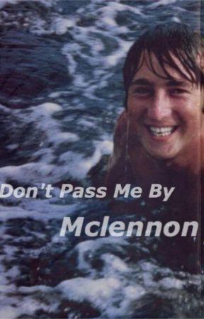 Don't Pass Me By // Mclennon by jp_mclennon