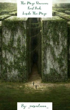 The Maze Runner-First book-Inside The Maze [✔] by vasia_ca
