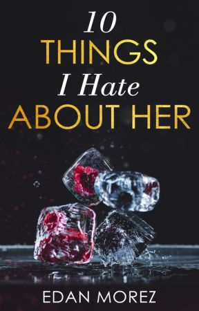 10 Things I hate About Her (10 Things #1) by edanmorez