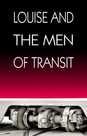 Louise and The Men of Transit by ShireenJeejeebhoy