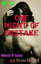 ONE NIGHT OF MISTAKE by user58531118