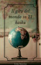 Il giro del mondo in 21 Haiku by sistinte