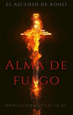 Alma De Fuego: El Ascenso Del Guerrero. by AngelEmmanuelIslas