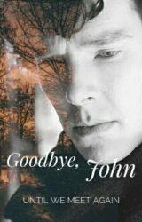 Goodbye, John - Until we meet again by AshAkatsuki