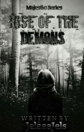 Rise of the Demons (Completed) by JelaaaJels