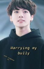 Marrying My Bully //Jungkook FF✔️ by spanishbitxh
