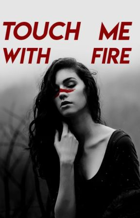Touch Me With Fire by kasiapeia_