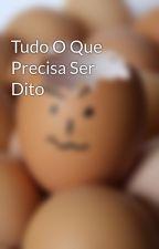 Tudo O Que Precisa Ser Dito by PRDMP01
