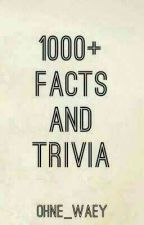 1000+ Facts And Trivia by ohne_waey