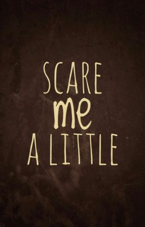 Scare Me A Little by aleena992