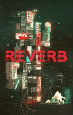 REVERB by GriassLockster