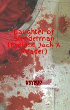 Daughter of Slenderman (Eyeless Jack X Reader) by KSyrup