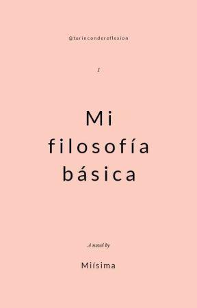 Mi filosofía básica. by turincondereflexion