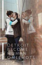Detroit: Become Human Oneshots ✔️  by CarmenKB