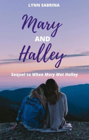 Mary and Halley (FINISHED SEQUEL to When Mary Met Halley) by FairlyLocalTreehouse