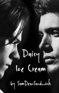 Daisy Ice Cream (Sam and Dean Winchester Fan Fiction) cover