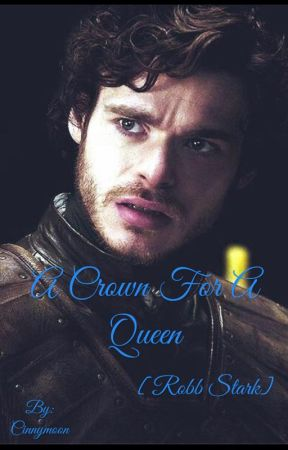 A Crown For A Queen [Robb Stark] by Cinnymoon