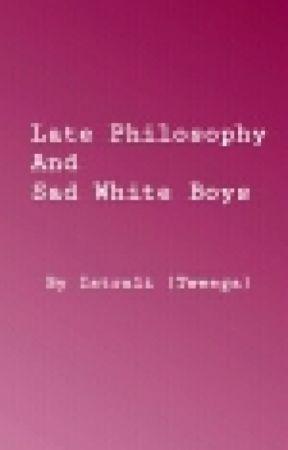 Late Night Philosophy and Sad White Boys by Tweega
