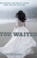 YOU WAITED. by jolante424