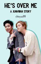 He's Over Me | JunHwan by chinyaa99