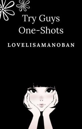 The Try Guys (one-shots) by lovelisamanoban