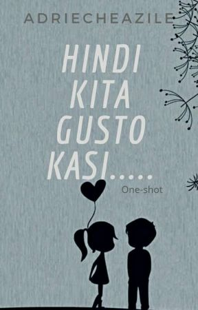 Hindi Kita Gusto Kasi..... (One-shot) by AdrieCheAzile
