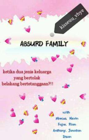 Absurd Family ✔ by kisseuu_vhye