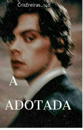 A Adotada (H.S)  by Cris_freitas140