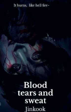 Blood tears and sweat (Comingsoon) by SugarbabyJin