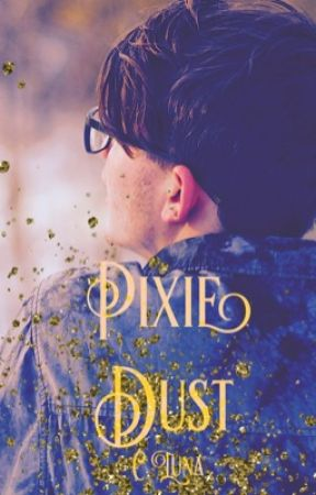 Pixie Dust- Draft 1 ✔️ by crystina_luna