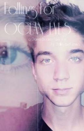 Falling For Ocean Eyes | A Daniel Seavey fanfiction (NOT BEING CONTINUED!) by dxlila_