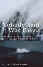 Nobody Said It Was Easy by Iamareadingaddict818