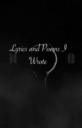 Lyrics and Poems I Wrote by NextlifeDreams