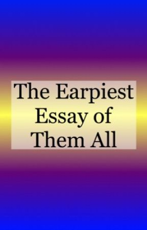 The Earpiest Essay Of Them All by Hizzie_Brat