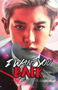 I Want You Baek (EXO | ChanBaek)[COMPLETED] cover