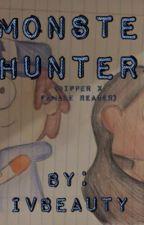 Monster Hunters (Gravity Falls Dipper x Reader) by IvBeauty