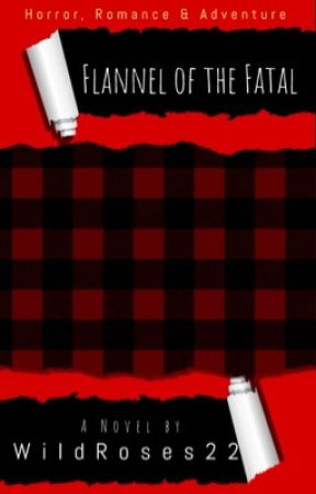 Flannel of the Fatal (UPDATED WEEKLY) by WildRoses22