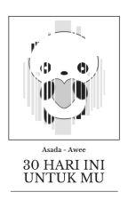30 HARI INI UNTUKMU by AsadaJeszl