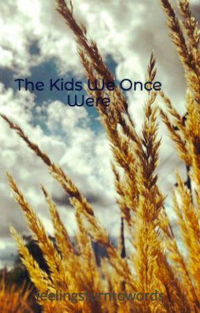 The Kids We Once Were by feelingsturntowords